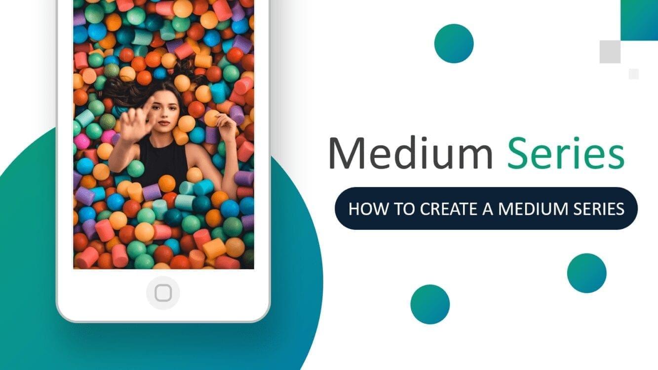 How to Create a Medium Series, medium series, medium series card, what is a medium series, medium series partner program, why medium series