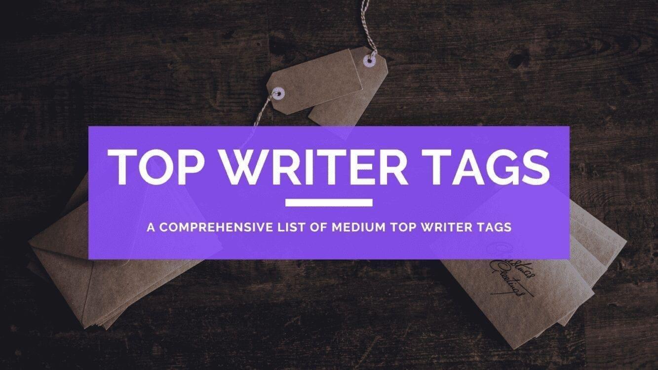 MEdium Top Writer Tags, top medium writer tags, best medium tags, medium tags, list of medium top writer tags, top writer medium, a comprehensive list of medium top writer tags, who are medium top writers, how to become medium top wirter