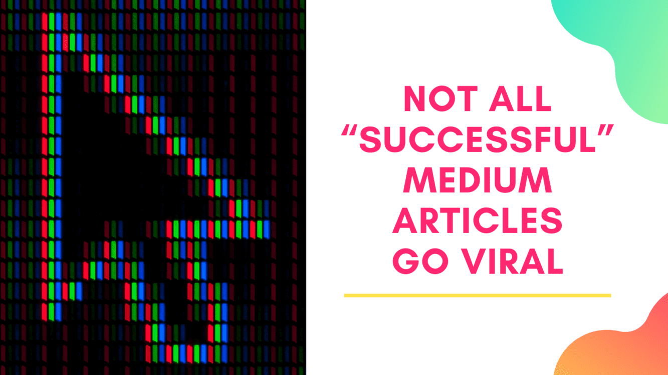 Not All Successful Medium Articles Go Viral, medium article, medium story, medium article viral, medium story viral, medium article views, medium story views, how to get more views on medium, increase medium views, increase medium stats, increase medium reads