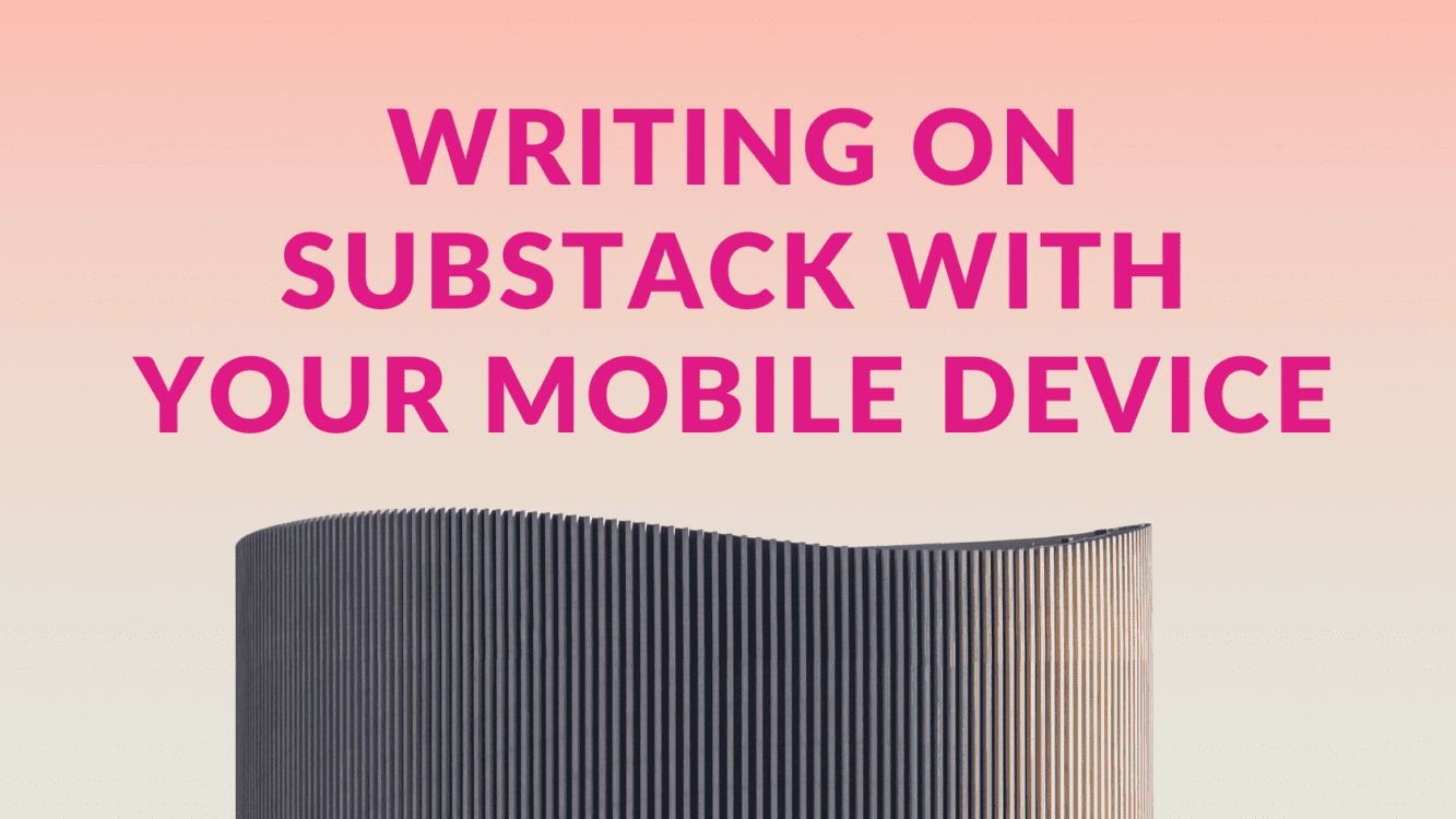 Writing on Substack with Your Mobile Device, substack mobile, substack app, substack hack