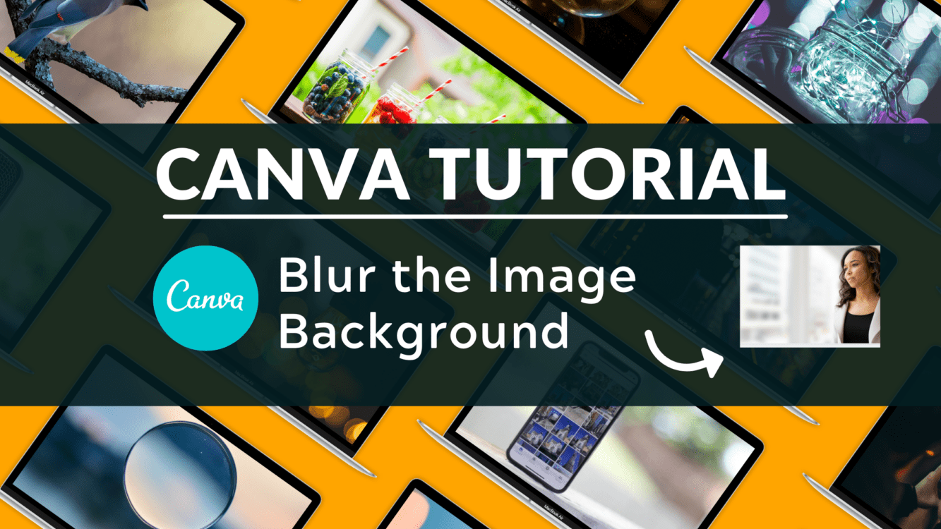 How to Blur the Background of Photos Using Canva