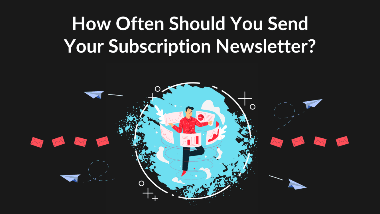 how often should you send your subscription newsletter, email frequency best practices 2021, How often should I send a newsletter, Email frequency by industry, email frequency analysis, subscription newsletter service, paid subscription newsletter