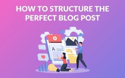 How to Structure the Perfect Blog Post