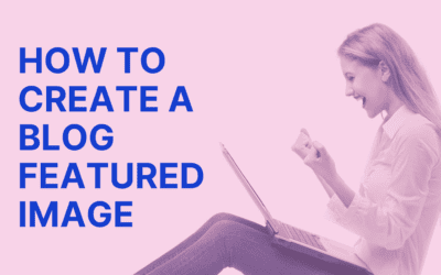 How to Create an Amazing Featured Image for Your Blog